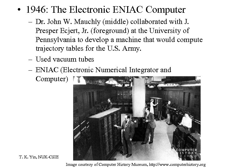 • 1946: The Electronic ENIAC Computer – Dr. John W. Mauchly (middle) collaborated