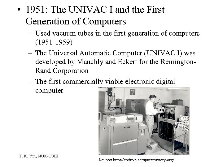 • 1951: The UNIVAC I and the First Generation of Computers – Used