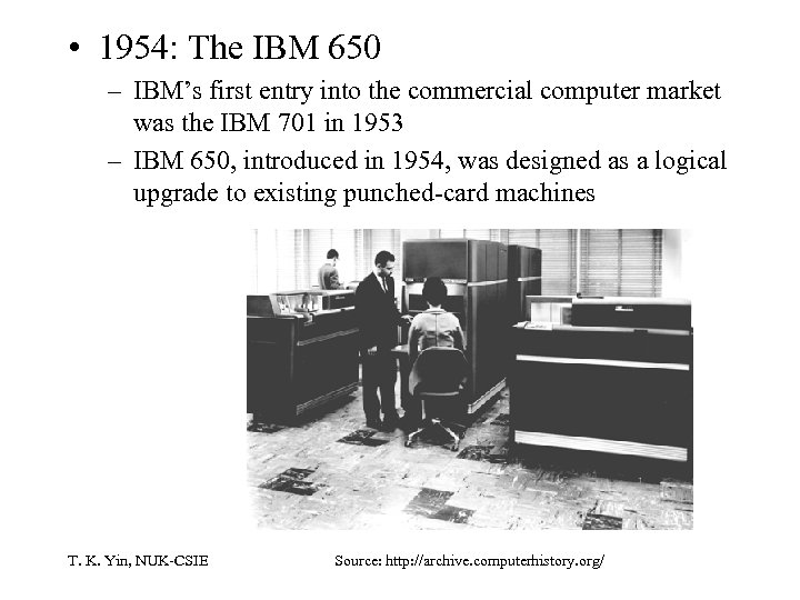 • 1954: The IBM 650 – IBM's first entry into the commercial computer