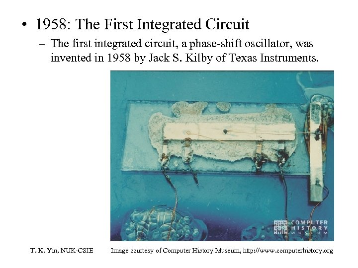 • 1958: The First Integrated Circuit – The first integrated circuit, a phase-shift