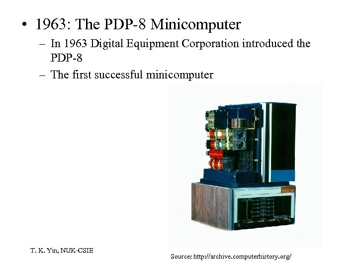 • 1963: The PDP-8 Minicomputer – In 1963 Digital Equipment Corporation introduced the