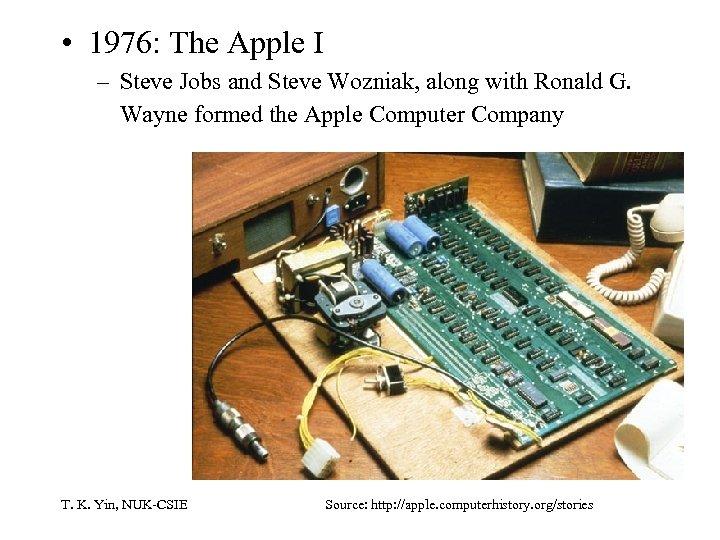 • 1976: The Apple I – Steve Jobs and Steve Wozniak, along with