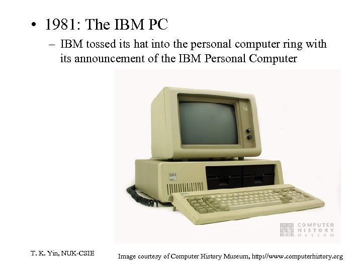 • 1981: The IBM PC – IBM tossed its hat into the personal