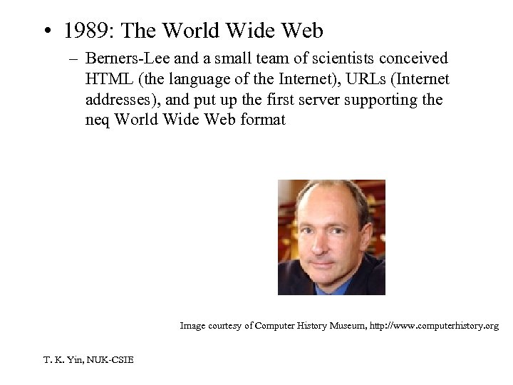 • 1989: The World Wide Web – Berners-Lee and a small team of