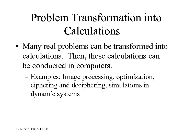 Problem Transformation into Calculations • Many real problems can be transformed into calculations. Then,
