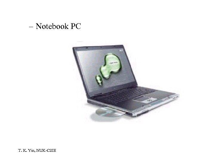 – Notebook PC T. K. Yin, NUK-CSIE