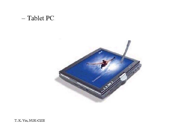 – Tablet PC T. K. Yin, NUK-CSIE