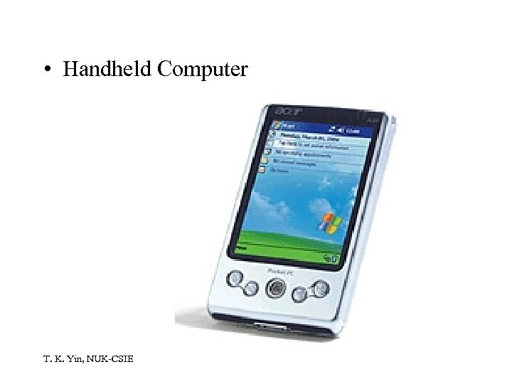 • Handheld Computer T. K. Yin, NUK-CSIE