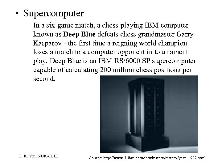 • Supercomputer – In a six-game match, a chess-playing IBM computer known as