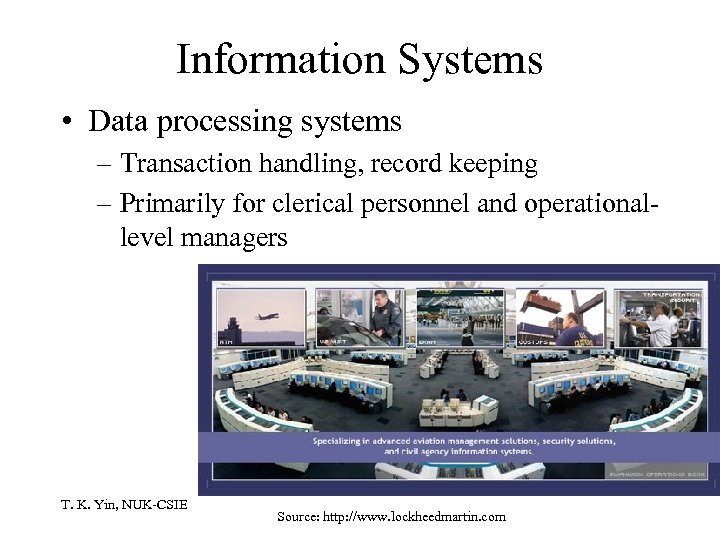 Information Systems • Data processing systems – Transaction handling, record keeping – Primarily for