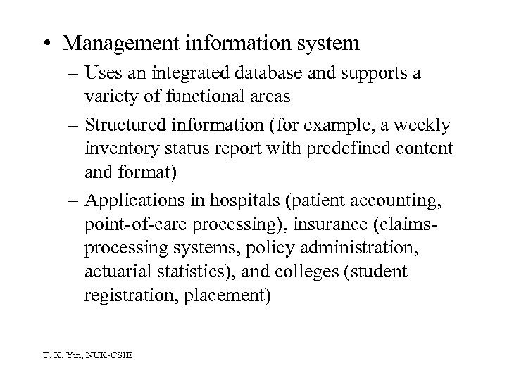 • Management information system – Uses an integrated database and supports a variety