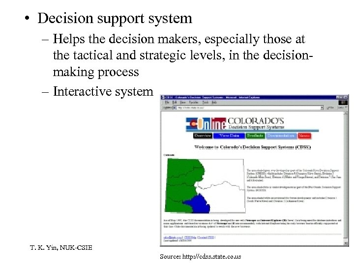 • Decision support system – Helps the decision makers, especially those at the