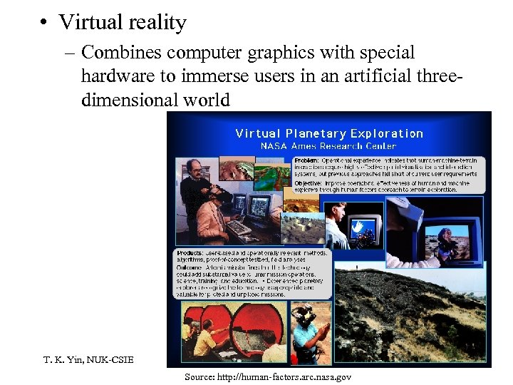 • Virtual reality – Combines computer graphics with special hardware to immerse users