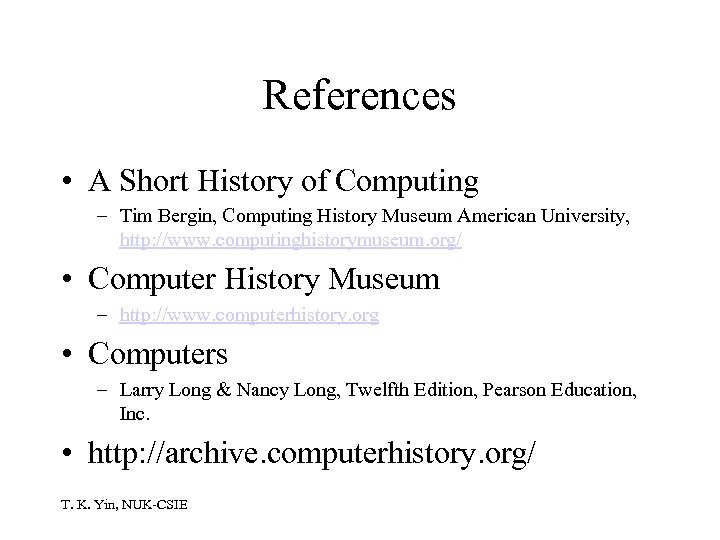 References • A Short History of Computing – Tim Bergin, Computing History Museum American