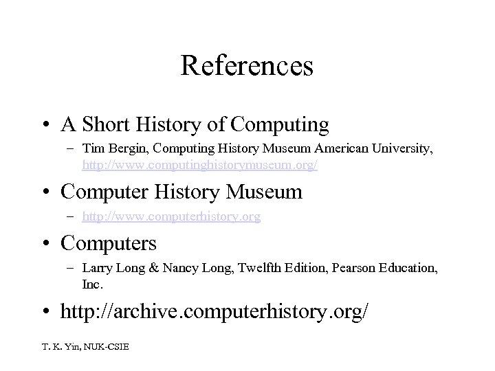 References • A Short History of Computing – Tim Bergin, Computing History Museum American