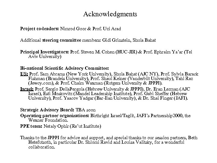 Acknowledgments Project co-leaders: Nimrod Goor & Prof. Uzi Arad Additional steering committee members: Gidi