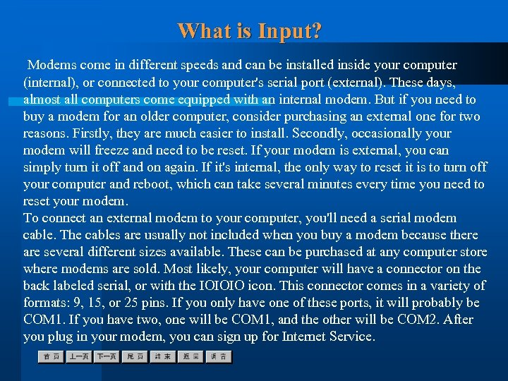 What is Input? Modems come in different speeds and can be installed inside your