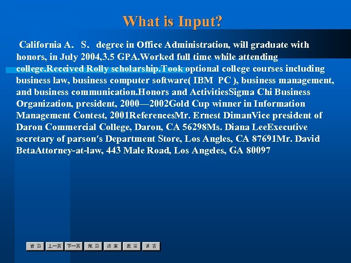 What is Input? California A.S.degree in Office Administration, will graduate with honors, in July
