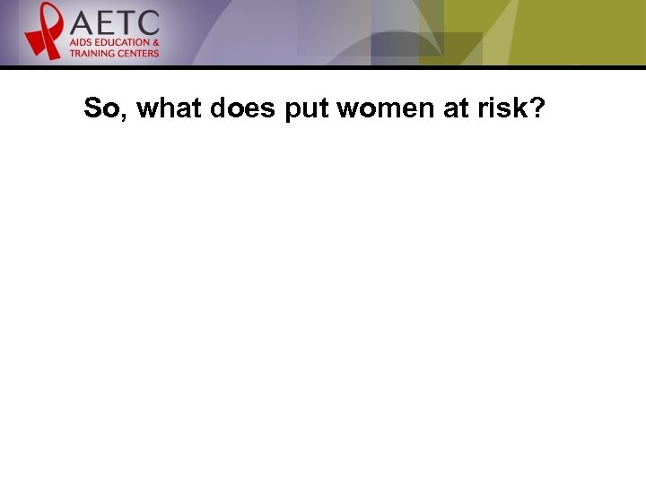 So, what does put women at risk?