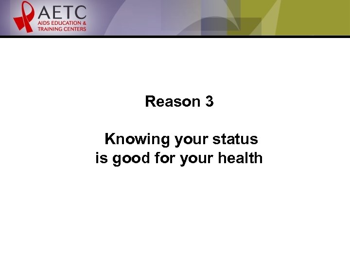 Reason 3 Knowing your status is good for your health