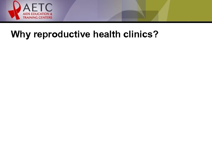 Why reproductive health clinics?