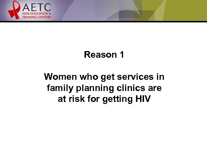 Reason 1 Women who get services in family planning clinics are at risk for