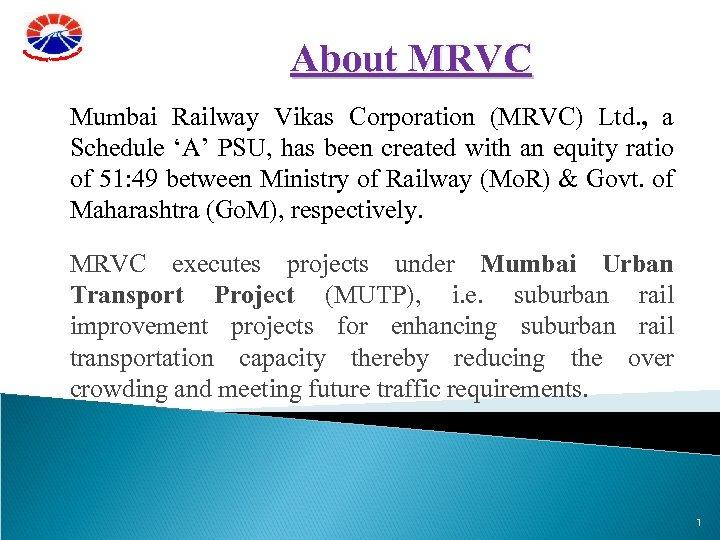 About MRVC Mumbai Railway Vikas Corporation (MRVC) Ltd. , a Schedule 'A' PSU, has