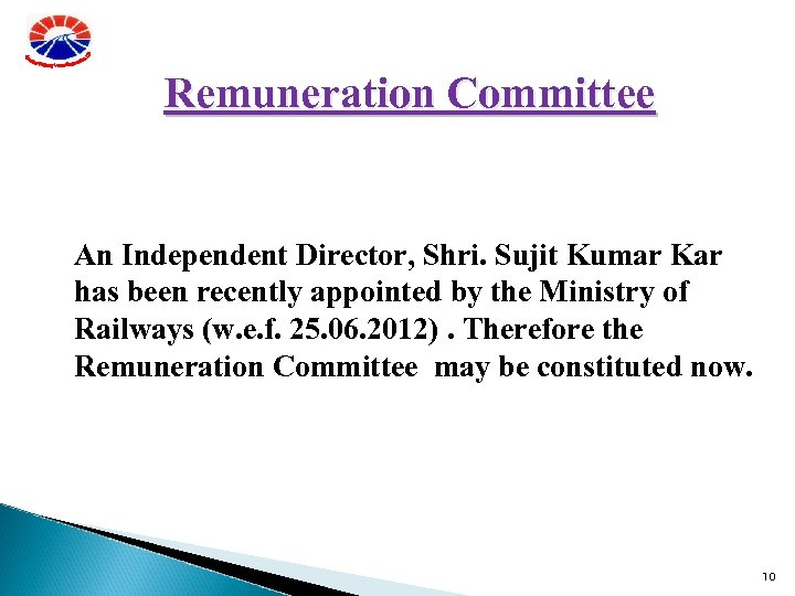 Remuneration Committee An Independent Director, Shri. Sujit Kumar Kar has been recently appointed by