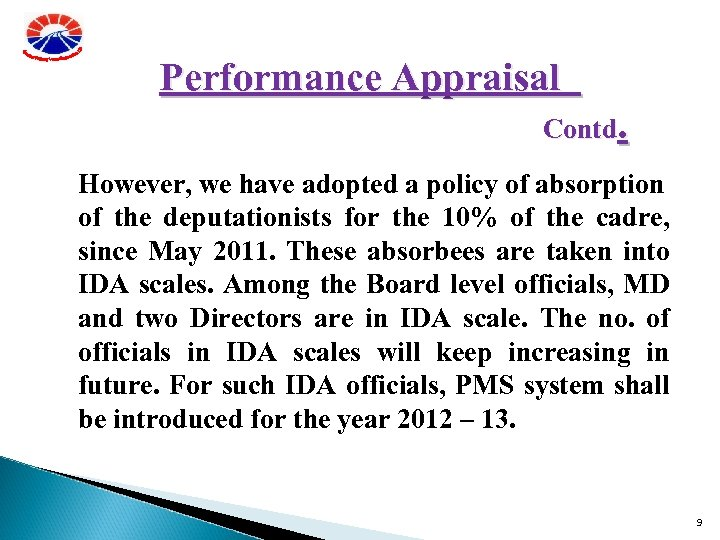 Performance Appraisal Contd. However, we have adopted a policy of absorption of the deputationists