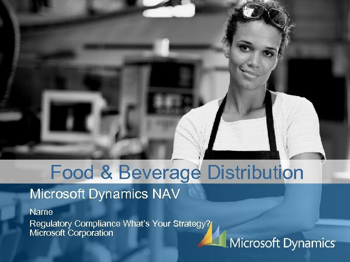 Food & Beverage Distribution Microsoft Dynamics NAV Name Regulatory Compliance What's Your Strategy? Microsoft