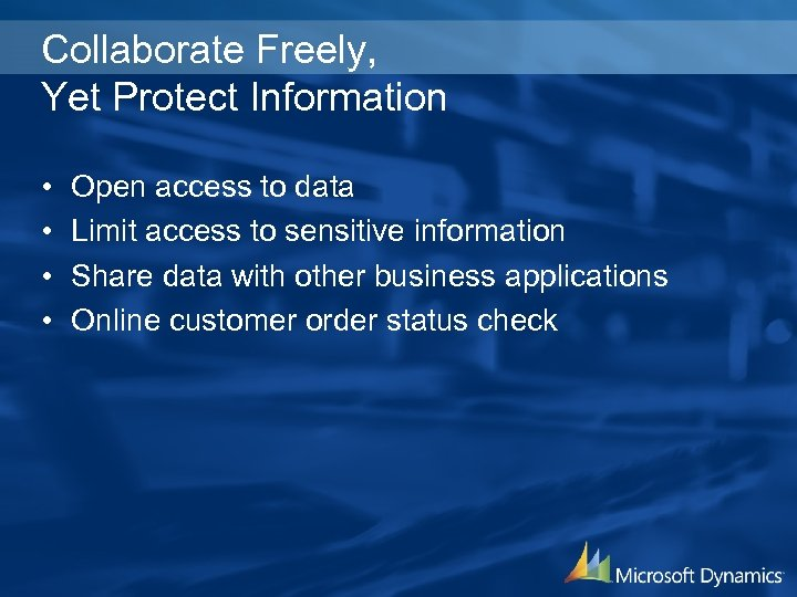Collaborate Freely, Yet Protect Information • • Open access to data Limit access to