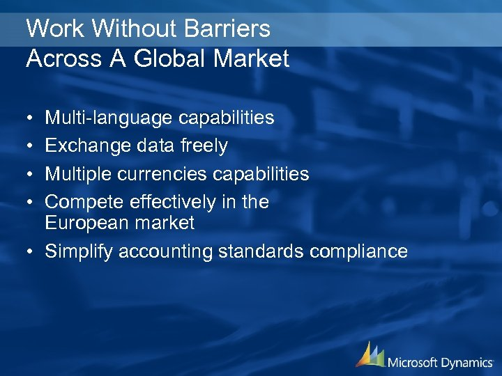 Work Without Barriers Across A Global Market • • Multi-language capabilities Exchange data freely
