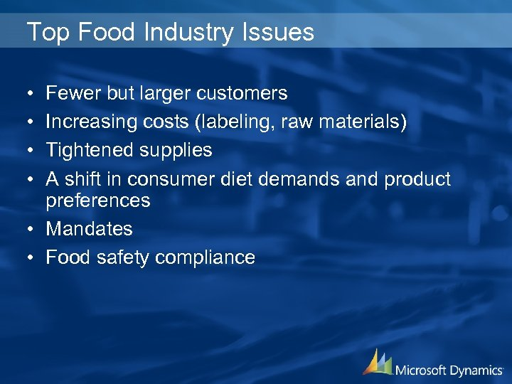 Top Food Industry Issues • • Fewer but larger customers Increasing costs (labeling, raw