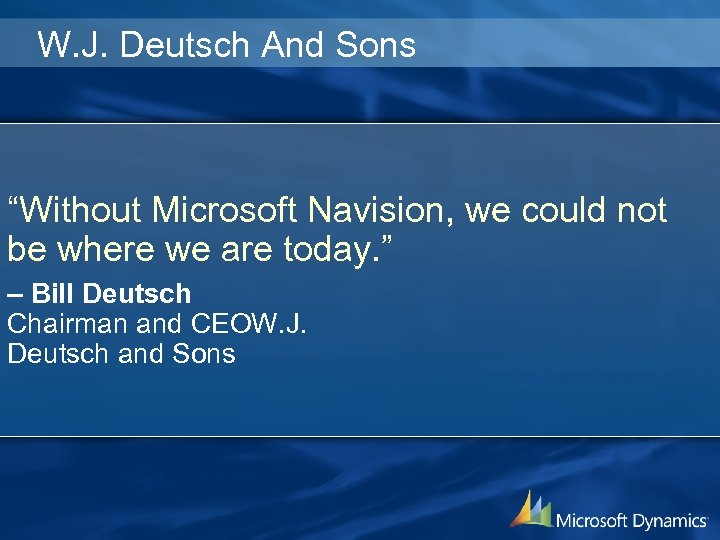 "W. J. Deutsch And Sons ""Without Microsoft Navision, we could not be where we"
