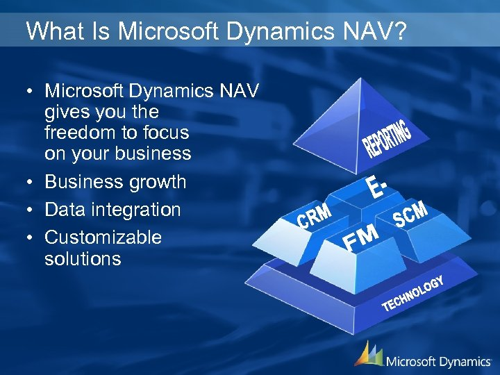 What Is Microsoft Dynamics NAV? • Microsoft Dynamics NAV gives you the freedom to