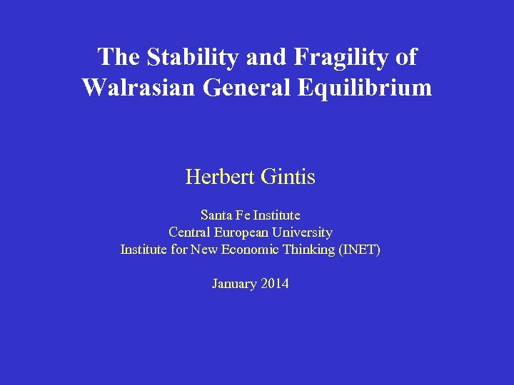 The Stability and Fragility of Walrasian General Equilibrium Herbert Gintis Santa Fe Institute Central