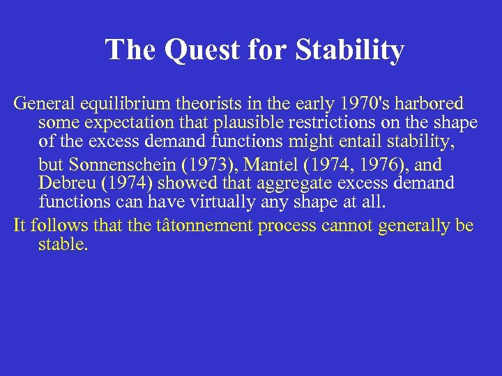The Quest for Stability General equilibrium theorists in the early 1970's harbored some expectation
