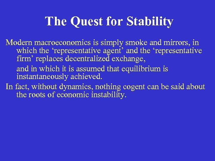The Quest for Stability Modern macroeconomics is simply smoke and mirrors, in which the