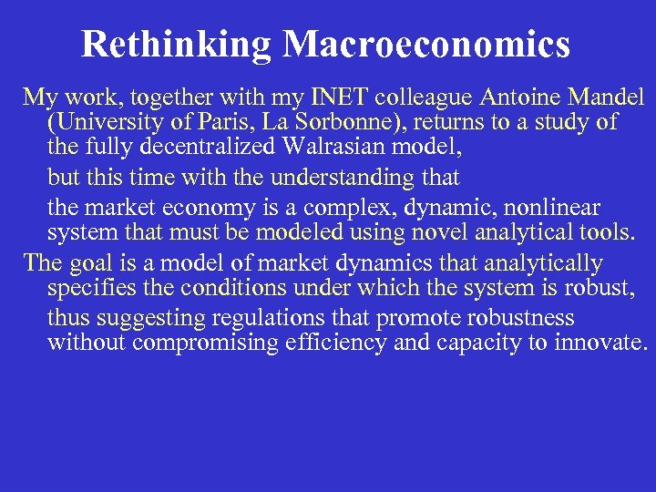 Rethinking Macroeconomics My work, together with my INET colleague Antoine Mandel (University of Paris,