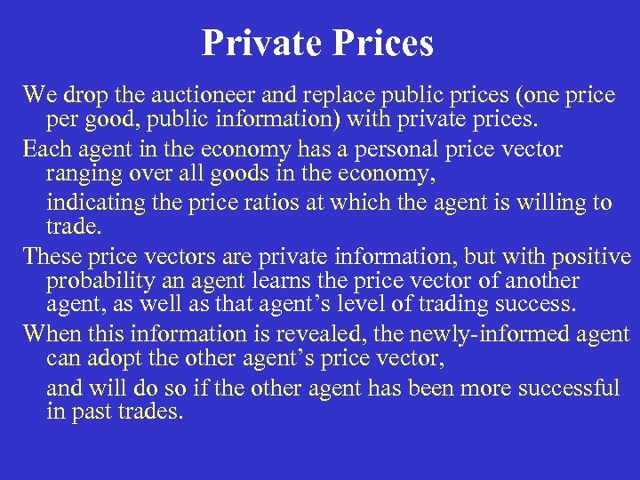 Private Prices We drop the auctioneer and replace public prices (one price per good,