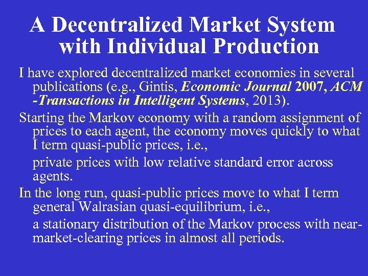 A Decentralized Market System with Individual Production I have explored decentralized market economies in