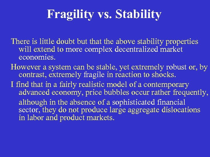 Fragility vs. Stability There is little doubt but that the above stability properties will