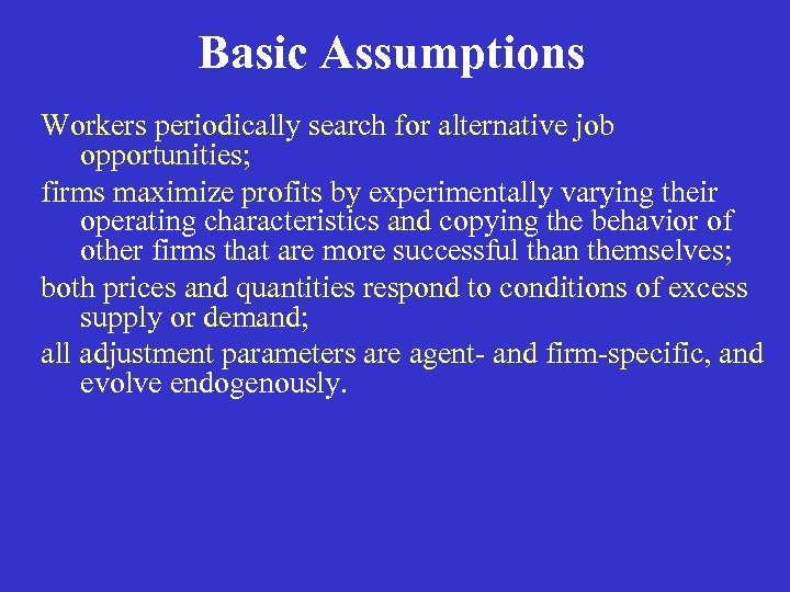 Basic Assumptions Workers periodically search for alternative job opportunities; firms maximize profits by experimentally