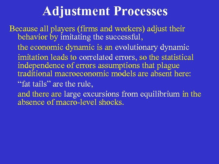 Adjustment Processes Because all players (firms and workers) adjust their behavior by imitating the