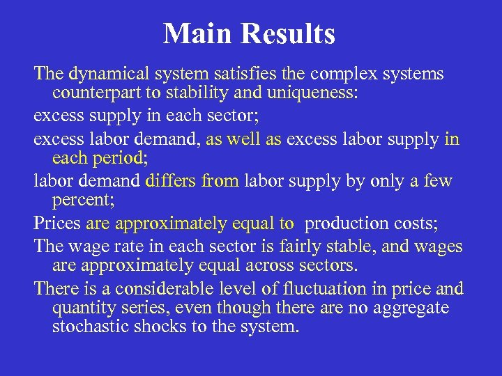 Main Results The dynamical system satisfies the complex systems counterpart to stability and uniqueness: