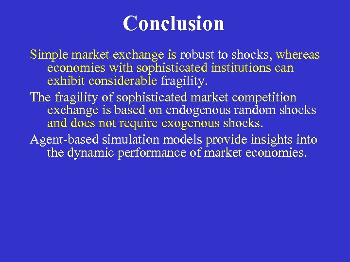 Conclusion Simple market exchange is robust to shocks, whereas economies with sophisticated institutions can