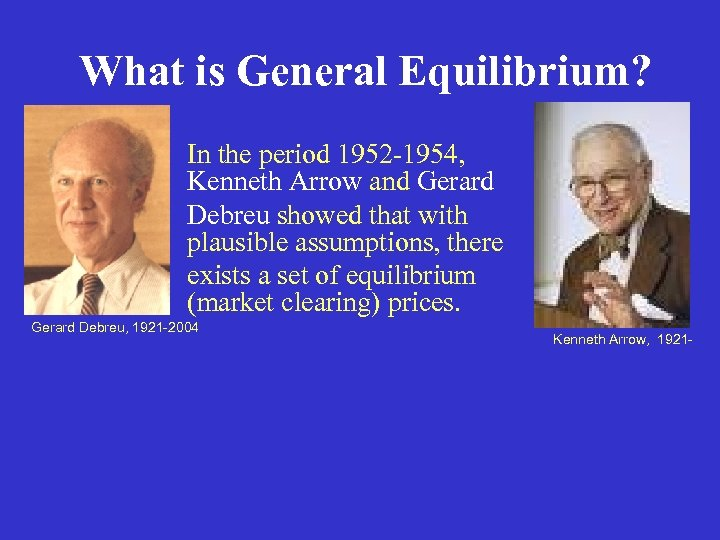 What is General Equilibrium? In the period 1952 -1954, Kenneth Arrow and Gerard Debreu