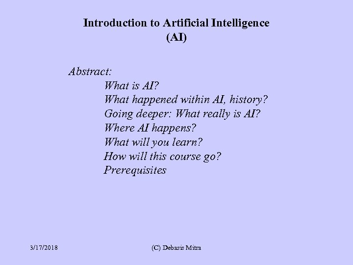 Introduction to Artificial Intelligence (AI) Abstract: What is AI? What happened within AI, history?