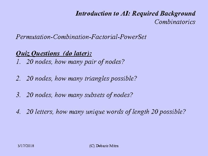 Introduction to AI: Required Background Combinatorics Permutation-Combination-Factorial-Power. Set Quiz Questions (do later): 1. 20