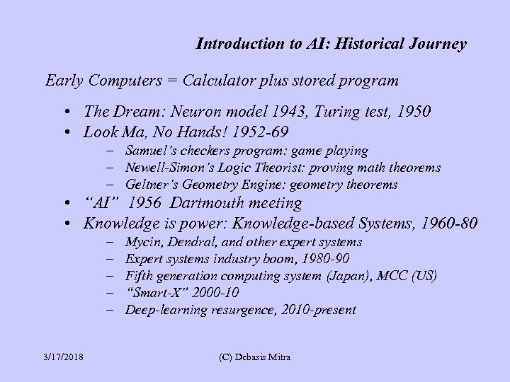 Introduction to AI: Historical Journey Early Computers = Calculator plus stored program • The
